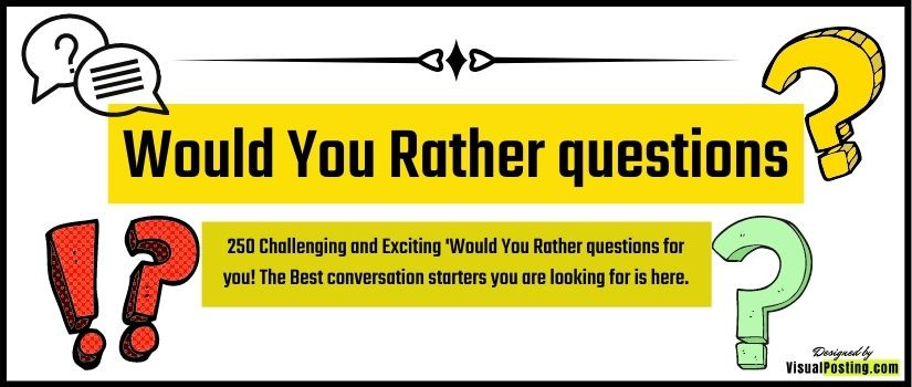 250 Challenging and Exciting 'Would You Rather' questions for you! The Best conversation starters you are looking for is here.