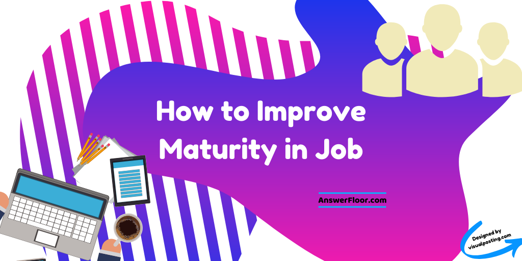How to improve maturity in job.png