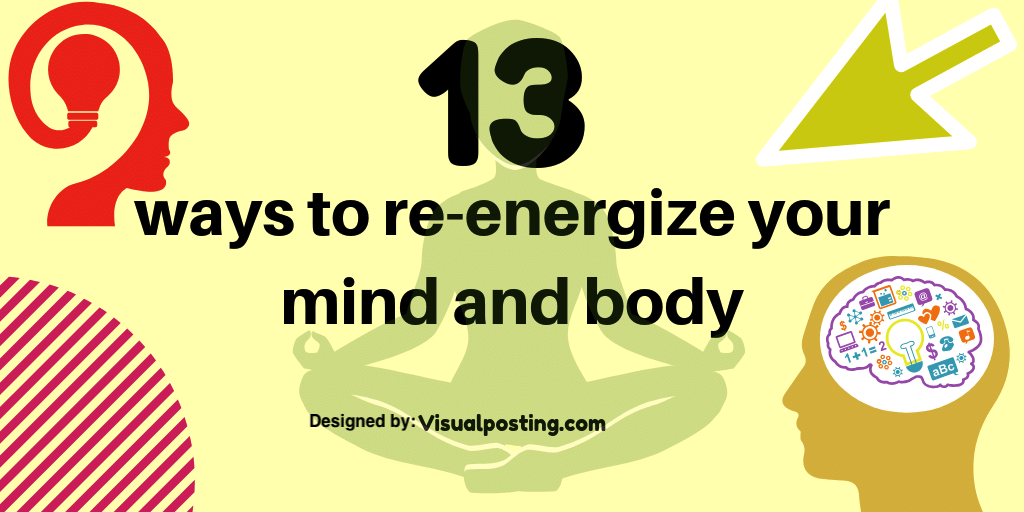 13-ways-to-re-energize-your-mind-and-body.png