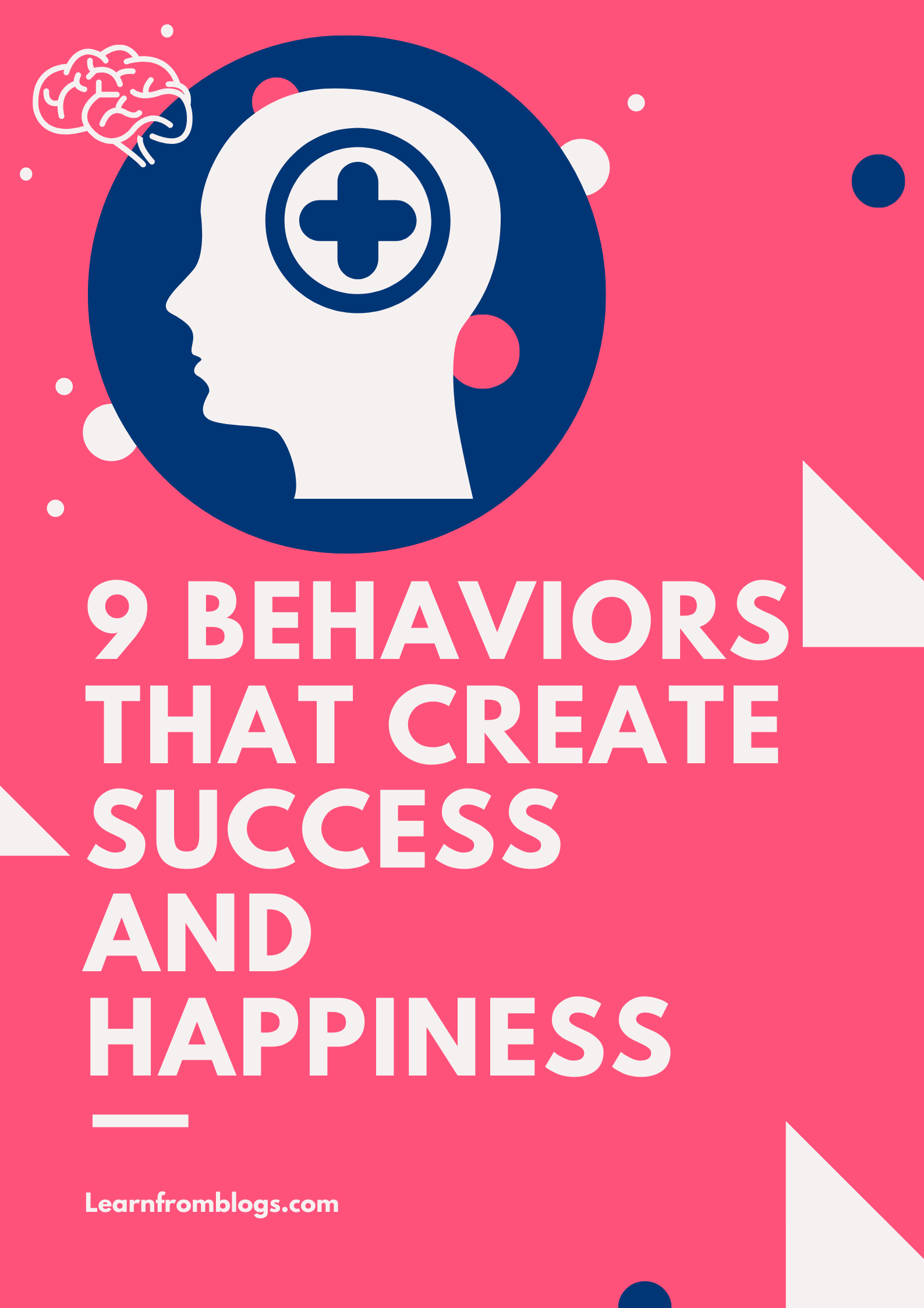 9 Behaviors That Create Success And Happiness.png