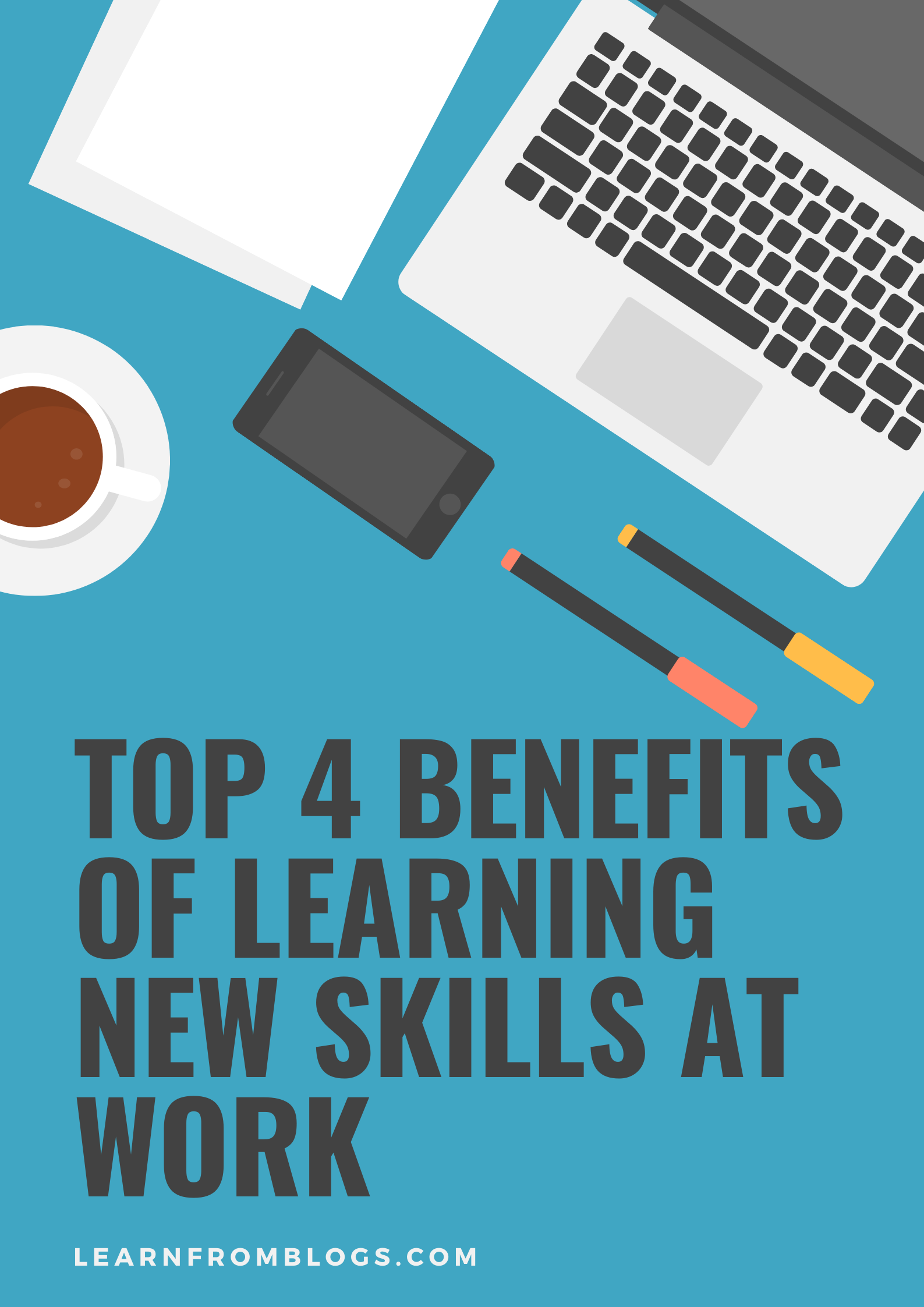 Top 4 Benefits Of Learning New Skills At Work.png