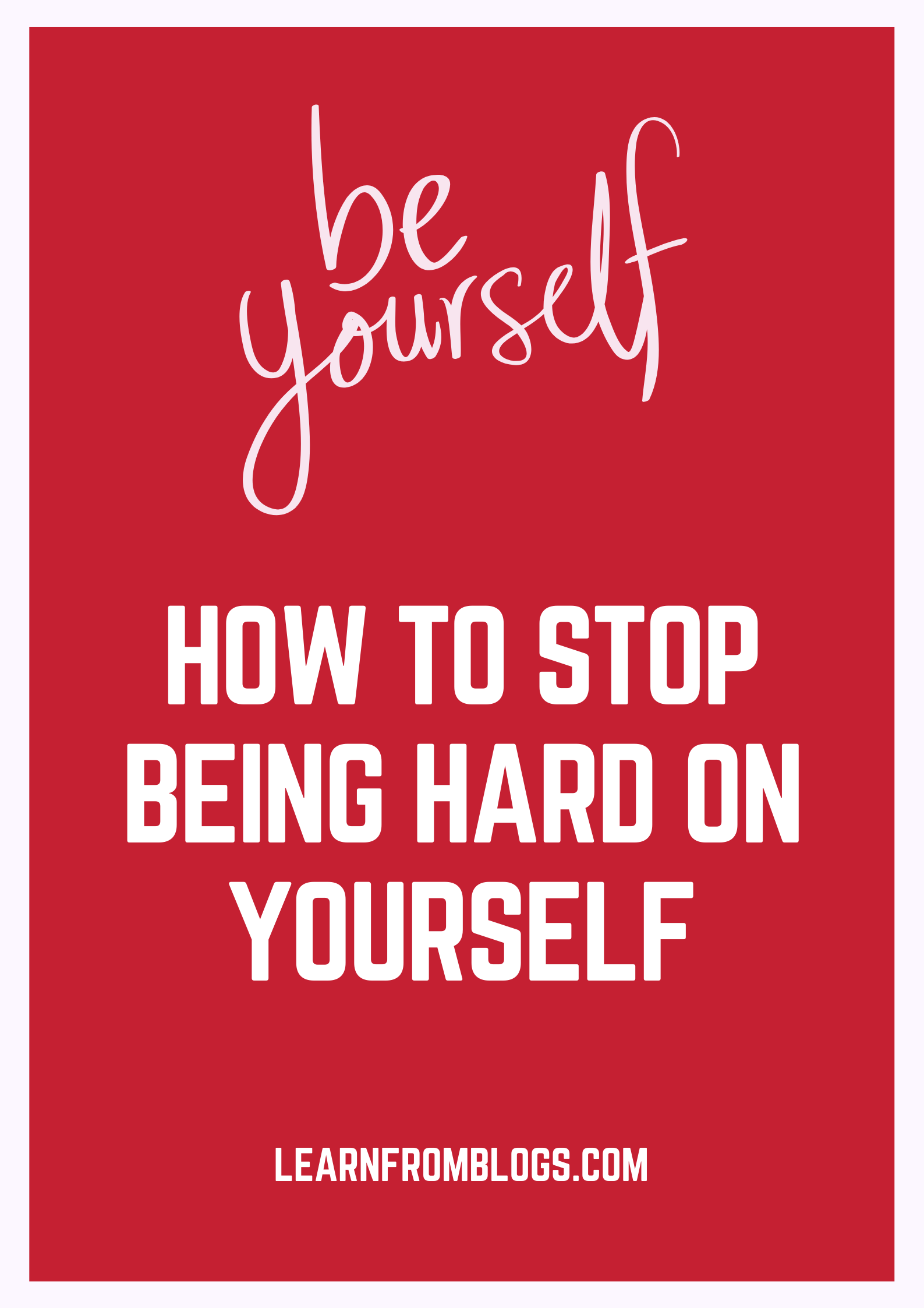 How To Stop Being Hard On Yourself.png