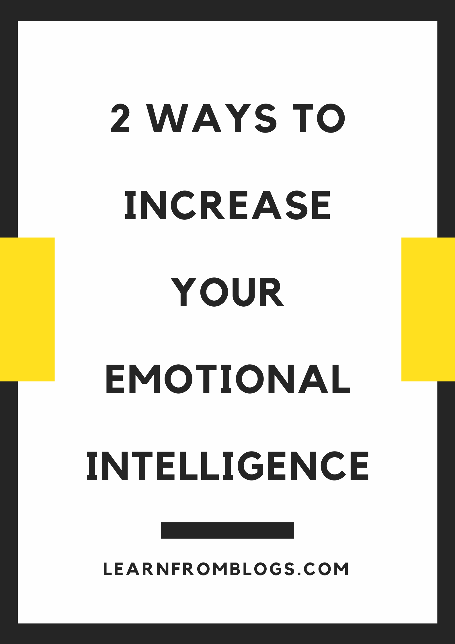 2 Ways To Increase Your Emotional Intelligence.png