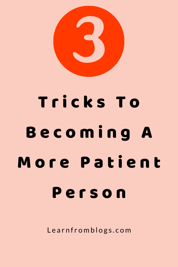 3 Tricks To Becoming A More Patient Person.png