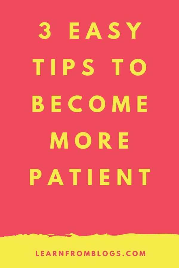 3 Easy Tips To Become More Patient.png