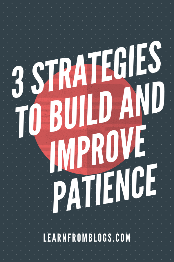 3 Strategies To Build And Improve Patience.png
