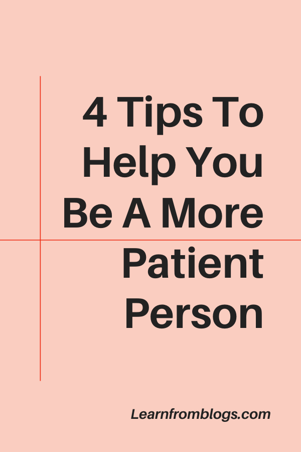 4 Tips To Help You Be A More Patient Person.png