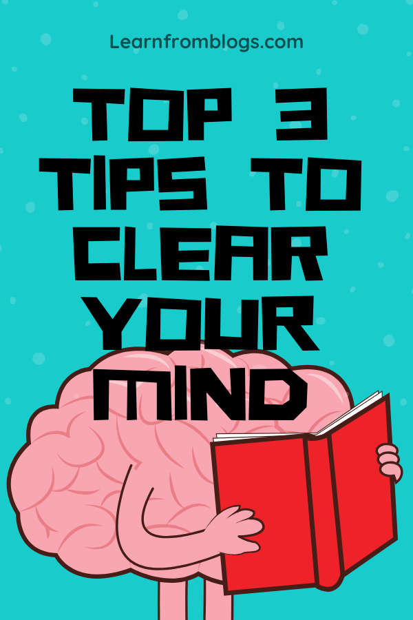 Top 3 Tips To Clear Your Mind.png