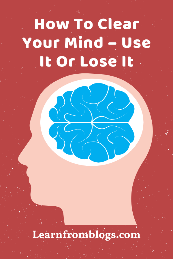 How To Clear Your Mind – Use It Or Lose It.png
