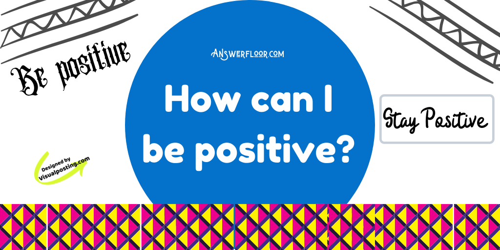 How can I be positive?.png