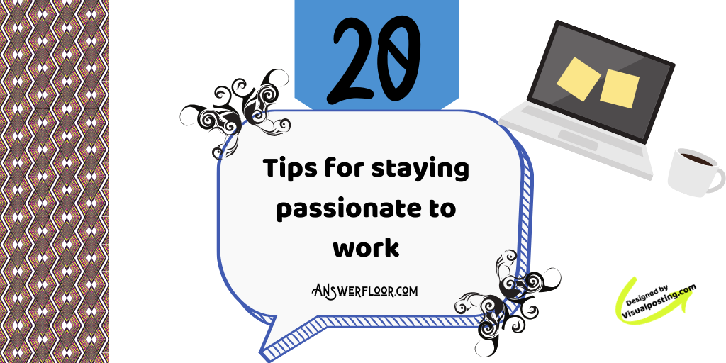 20 tips for staying passionate to work.png