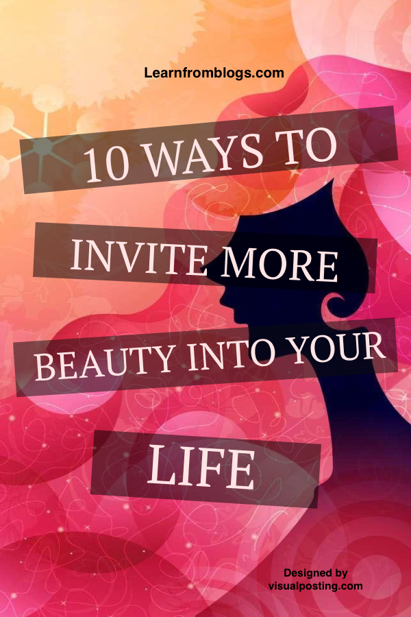 10 ways to invite more beauty into your life.png