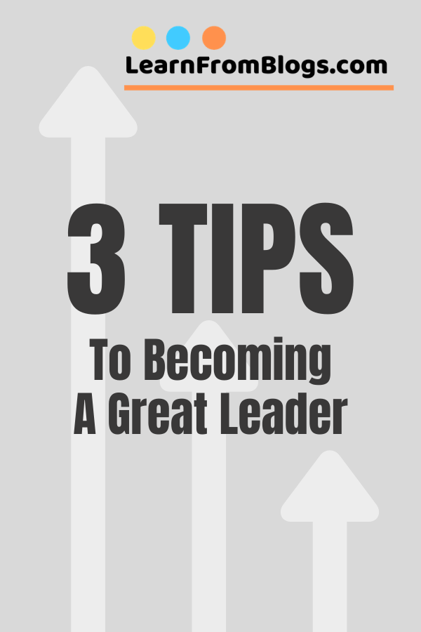 3 tips to becoming a great leader.png