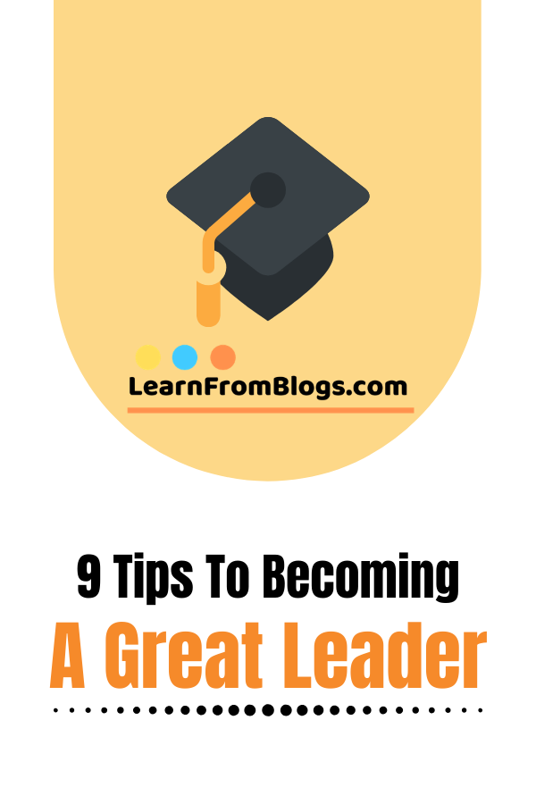 9 tips to becoming a great leader.png