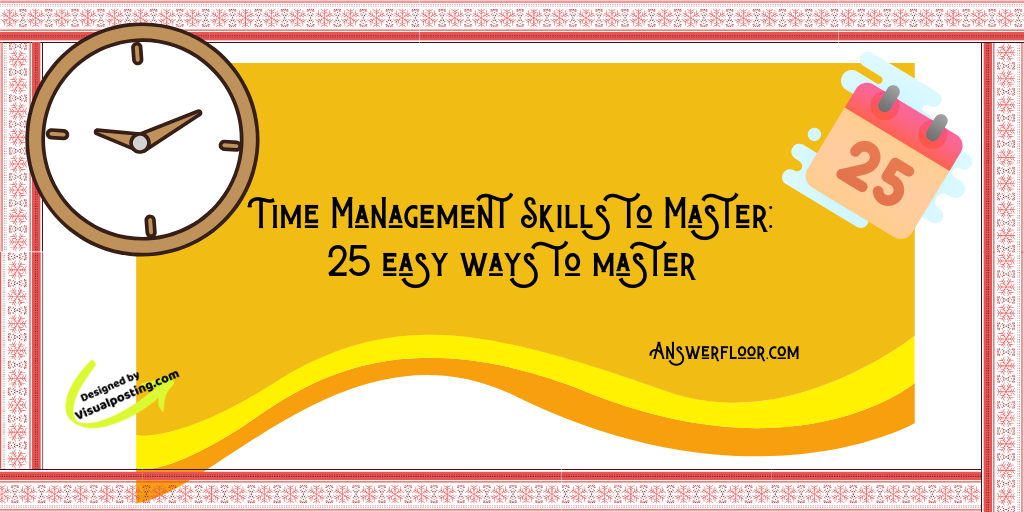 Time Management Skills to Master: 25 easy ways to master.png