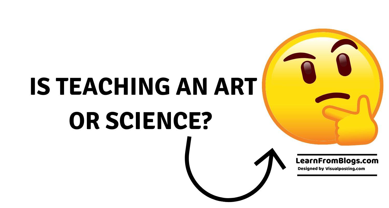 Is teaching an art or science?.jpg