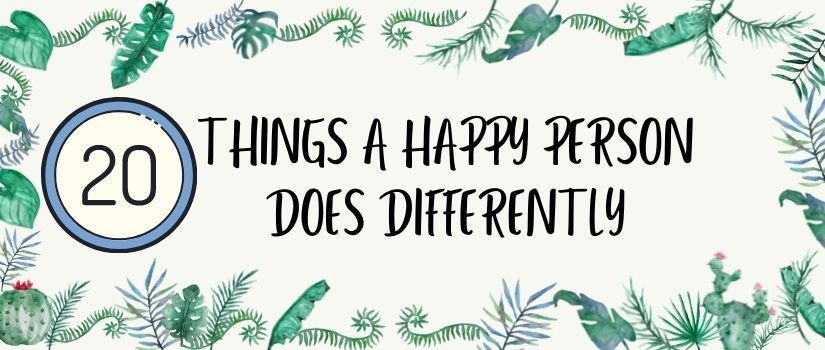 20 things a happy person does differently.jpg