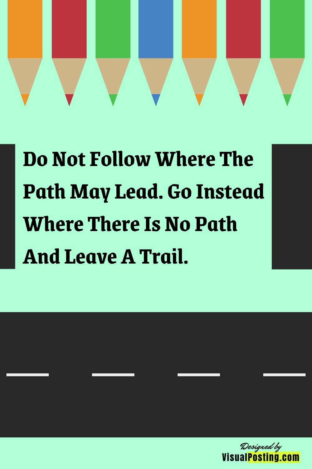Do not follow where the path may lead.jpg
