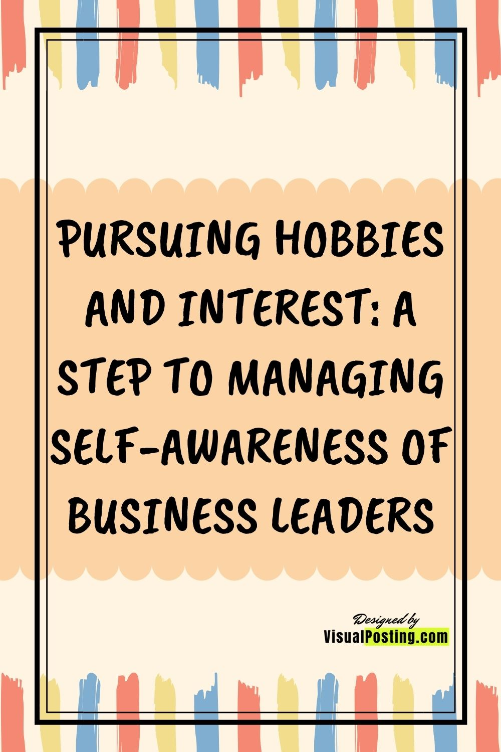PURSUING HOBBIES AND INTEREST: A STEP TO MANAGING SELF-AWARENESS OF BUSINESS LEADERS.jpg