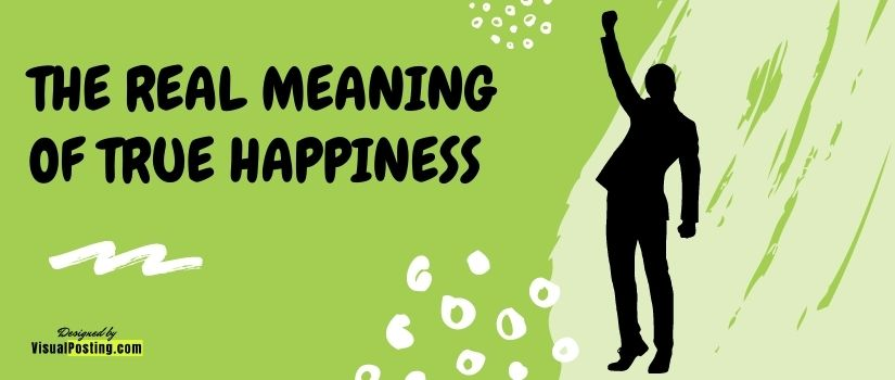 The real meaning of true happiness.jpg
