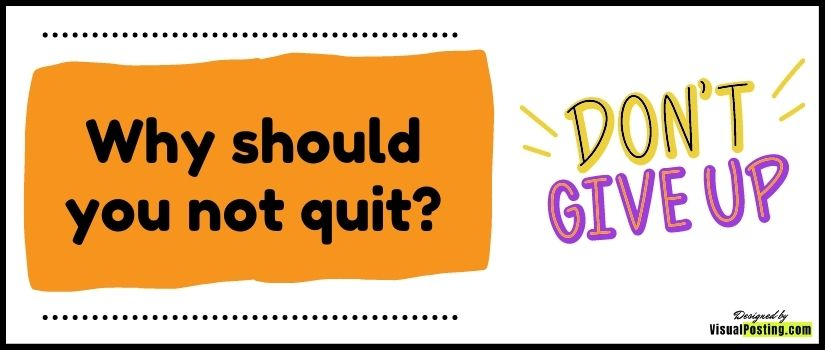 Why should you not quit?.jpg